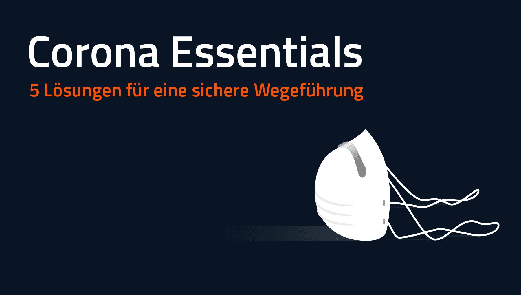 Corona Essentials – 5 Lösungen für eine sichere Wegeführung
